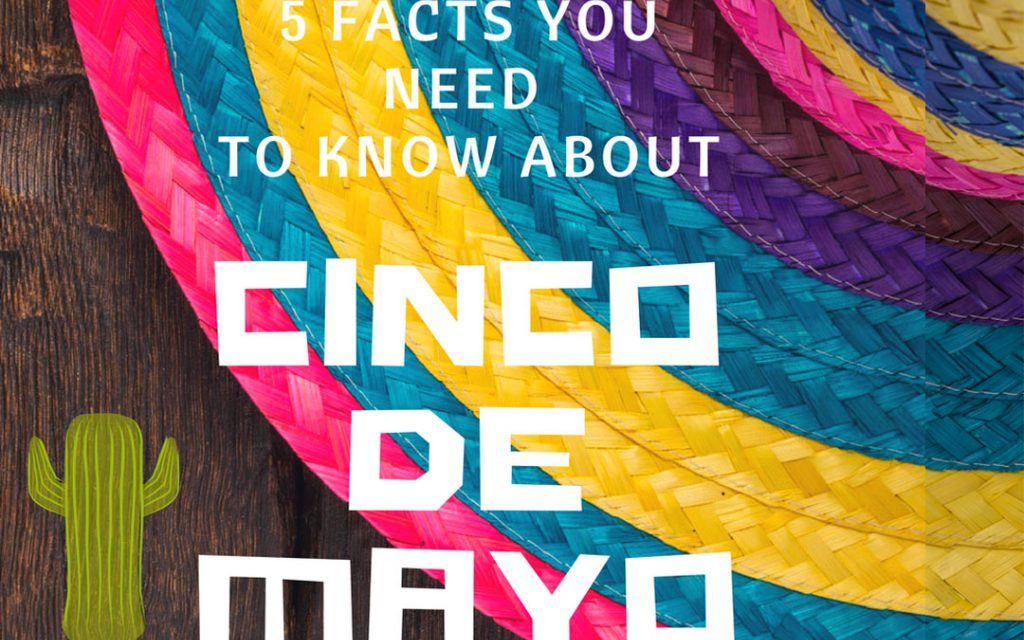 5 facts you need to know about 5 de mayo