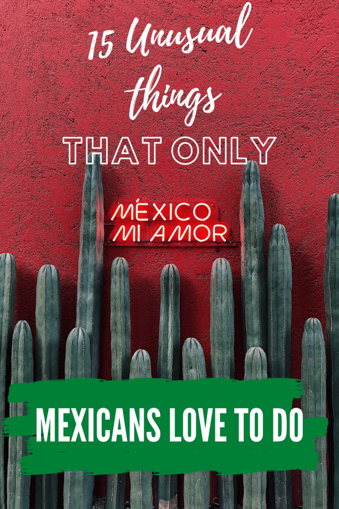 Unusual things that only Mexicans love to do