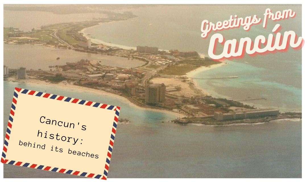 Cancun's history: behind its beaches