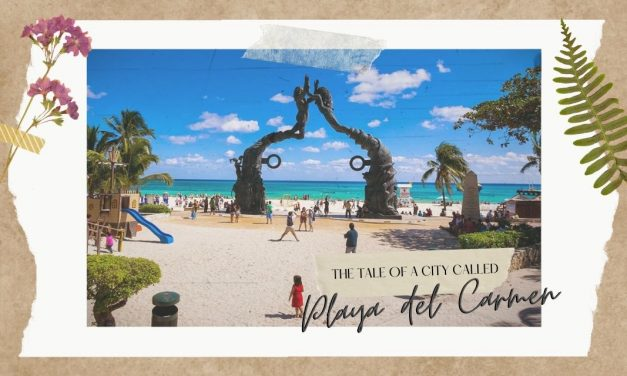 The tale of a city called Playa del Carmen